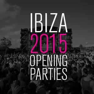 Ibiza opening parties 2015